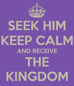 Poster: SEEK HIM KEEP CALM AND RECEIVE THE KINGDOM