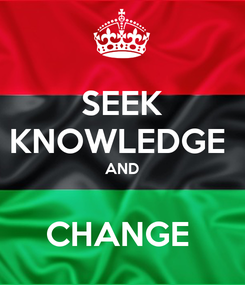Poster: SEEK KNOWLEDGE  AND  CHANGE