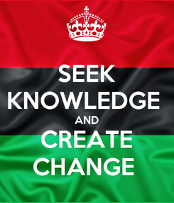 Poster: SEEK KNOWLEDGE  AND CREATE CHANGE