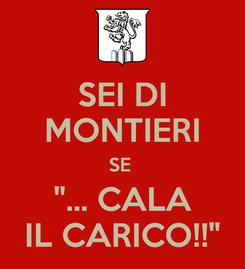 """Poster: SEI DI MONTIERI SE  """"... CALA IL CARICO!!"""""""