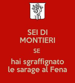 Poster: SEI DI MONTIERI SE  hai sgraffignato le sarage al Fena