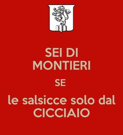 Poster: SEI DI MONTIERI SE  le salsicce solo dal CICCIAIO