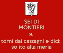 Poster: SEI DI MONTIERI SE  torni dai castagni e dici:  so ito alla meria