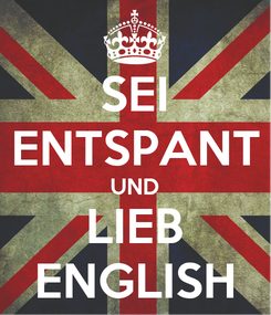 Poster: SEI ENTSPANT UND LIEB ENGLISH