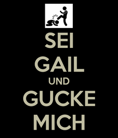 Poster: SEI GAIL UND GUCKE MICH