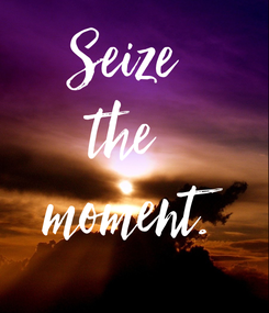 Poster: Seize  the  moment.