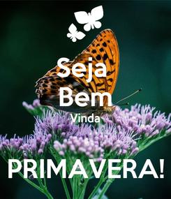 Poster: Seja  Bem Vinda  PRIMAVERA!