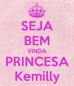 Poster: SEJA BEM VINDA PRINCESA Kemilly