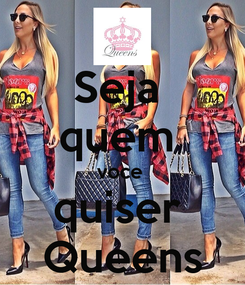 Poster: Seja  quem  voce  quiser  Queens