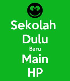 Poster: Sekolah  Dulu Baru Main HP