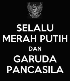 Poster: SELALU MERAH PUTIH DAN GARUDA PANCASILA