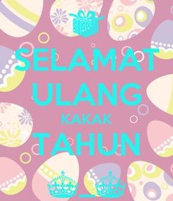 Poster: SELAMAT ULANG KAKAK TAHUN ^_^