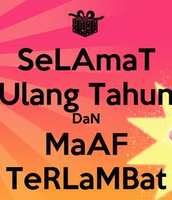 Poster: SeLAmaT Ulang Tahun DaN MaAF TeRLaMBat