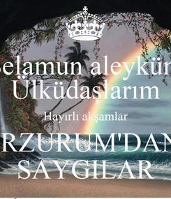 Poster: Selamun aleyküm Ülküdaşlarım Hayırlı akşamlar ERZURUM'DAN  SAYGILAR
