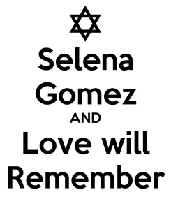 Poster: Selena Gomez AND Love will Remember