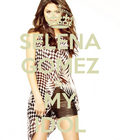 Poster: SELENA GOMEZ IS  MY IDOL