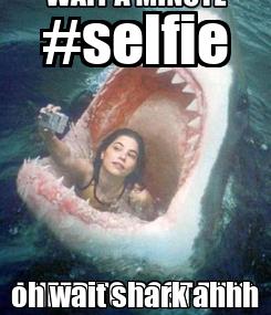 Poster: #selfie oh wait shark ahhh