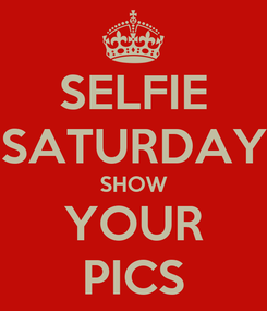 Poster: SELFIE SATURDAY SHOW YOUR PICS