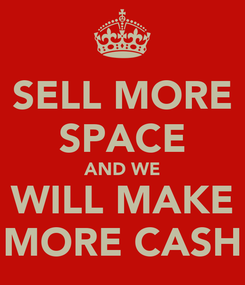 Poster: SELL MORE SPACE AND WE WILL MAKE MORE CASH