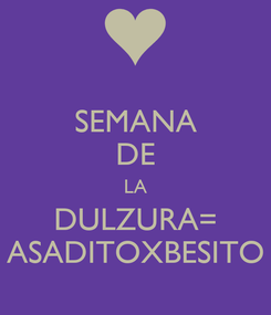 Poster: SEMANA DE LA DULZURA= ASADITOXBESITO