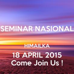 Poster: SEMINAR NASIONAL  HIMAILKA 18 APRIL 2015 Come Join Us !