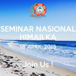 Poster: SEMINAR NASIONAL HIMAILKA 18 APRIL 2015  Join Us !