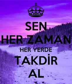 Poster: SEN HER ZAMAN HER YERDE TAKDİR AL