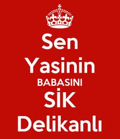 Poster: Sen Yasinin BABASINI SİK Delikanlı