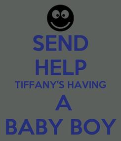 Poster: SEND HELP TIFFANY'S HAVING  A BABY BOY