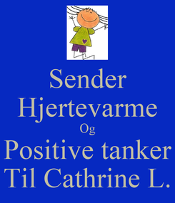 Poster: Sender Hjertevarme Og Positive tanker Til Cathrine L.