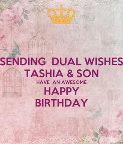 Poster: SENDING  DUAL WISHES TASHIA & SON HAVE  AN AWESOME HAPPY BIRTHDAY