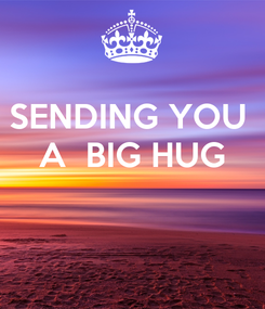 Poster: SENDING YOU  A  BIG HUG