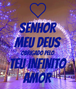 Poster: SENHOR MEU DEUS OBRIGADO PELO TEU INFINITO AMOR