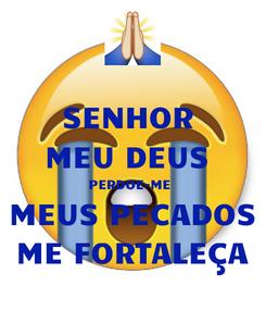 Poster: SENHOR  MEU DEUS  PERDOE-ME  MEUS PECADOS ME FORTALEÇA