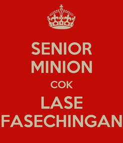 Poster: SENIOR MINION COK LASE FASECHINGAN