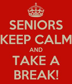 Poster: SENIORS KEEP CALM AND TAKE A BREAK!