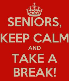 Poster: SENIORS, KEEP CALM AND TAKE A BREAK!