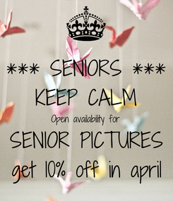 Poster: *** SENIORS *** KEEP CALM Open availability for SENIOR PICTURES get 10% off in april