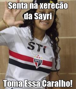 Poster: Senta na xerecão da Sayri Toma Essa Caralho!