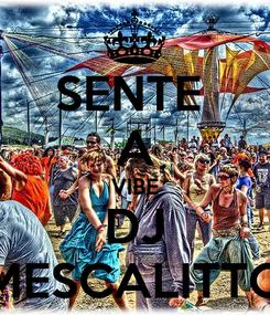 Poster: SENTE  A VIBE DJ MESCALITTO