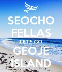 Poster: SEOCHO FELLAS LET'S GO GEOJE ISLAND