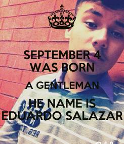 Poster: SEPTEMBER 4 WAS BORN A GENTLEMAN HE NAME IS EDUARDO SALAZAR