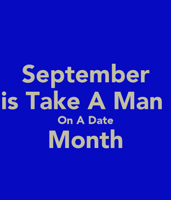 Poster: September is Take A Man  On A Date Month