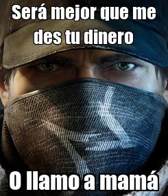 Poster: Será mejor que me des tu dinero O llamo a mamá