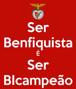 Poster: Ser Benfiquista É Ser BIcampeão