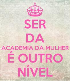 Poster: SER DA ACADEMIA DA MULHER É OUTRO NÍVEL