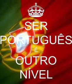 Poster: SER PORTUGUÊS É OUTRO NÍVEL