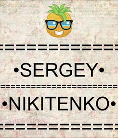 Poster: •==================• •SERGEY• •=========================================• •NIKITENKO• •==================•