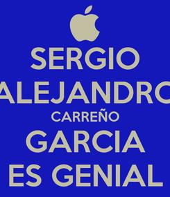 Poster: SERGIO ALEJANDRO CARREÑO GARCIA ES GENIAL
