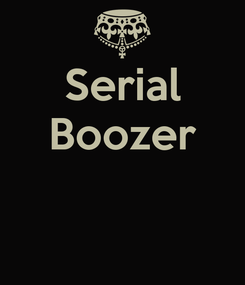 Poster: Serial Boozer